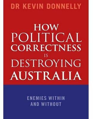 NEW How Political Correctness is Destroying Australia By Dr Kevin Donnelly