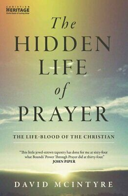The Hidden Life of Prayer : The Life-Blood of the Christian by David McIntyre...
