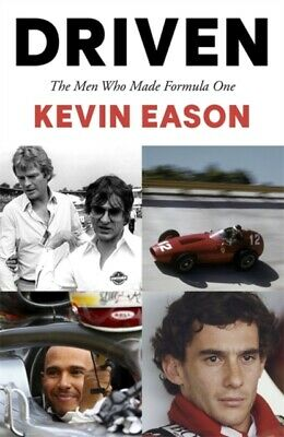 Driven : The Men Who Made Formula One by Kevin Eason 9781473684539