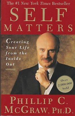 Self Matters: Creating Your Life from the Inside Out by Phillip C McGraw Phd (So