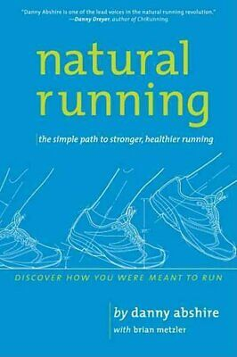 Natural Running : The Simple Path to Stronger, Healthier Running by Danny...