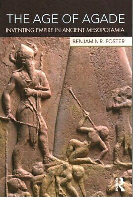 The Age of Agade Inventing Empire in Ancient Mesopotamia 9781138909755