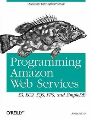 Programming Amazon Web Services : S3, EC2, SQS, FPS, and SimpleDB by James...