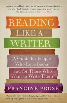 Reading Like a Writer A Guide for People Who Love Books and for... 9781908526076
