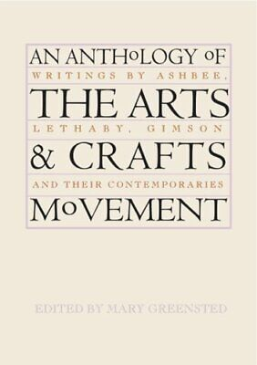 An Anthology of the Arts & Crafts Movement: Writings by Ashbee, Let... Paperback