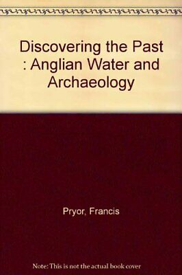 Discovering the Past : Anglian Water and Archaeol... by Pryor, Francis Paperback