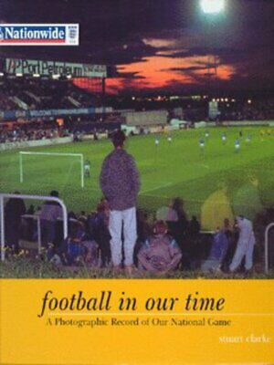 Football in our time: a photographic record of our national game by Stuart
