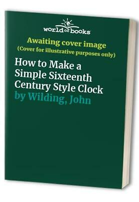 How to Make a Simple Sixteenth Century Style Clock by Wilding, John Hardback The