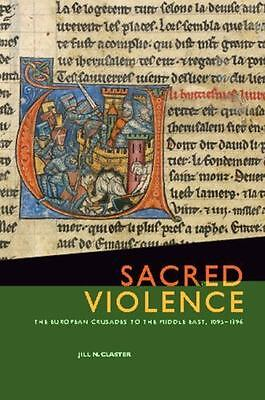 Sacred Violence : The European Crusades to the Middle East, 1095-1396 by Jill...