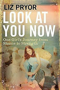 Look at You Now: One Girl's Journey from Shame to Strength by Liz Pryor