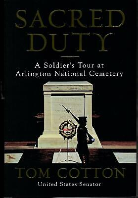 SACRED DUTY A Soldier's Tour at Arlington National Cemetery by Tom Cotton 2019