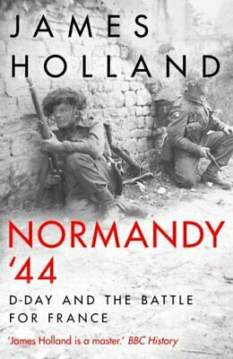 Normandy `44 D-Day and the Battle for France by James Holland 9781787631274