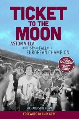 Ticket to the Moon Aston Villa: The Rise and Fall of a European... 9781909245976