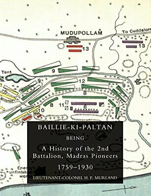 BAILLIE-KI-PALTAN: Being a History of the 2nd Battalion, Madras Pioneers 1759-19