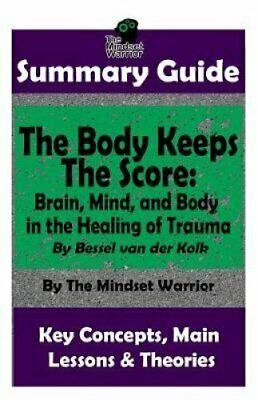 Summary The Body Keeps the Score: Brain, Mind, and Body in the ... 9781795001960