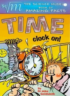 The Science Museum Time (Science Museum book of amazing facts) By Mike Goldsmit