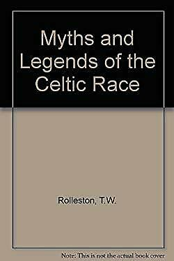 Myths and Legends of the Celtic Race by Rolleston, T. W.