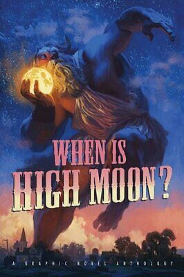 When Is High Moon? A Graphic Novel Anthology by Bob Self 9781614040248