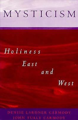 Mysticism : Holiness East and West by Carmody, Denise Lardner -ExLibrary