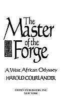 Master of the Forge : A West African Odyssey by Courlander, Harold