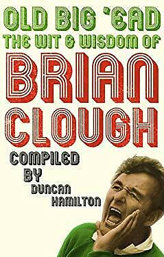 Old Big 'Ead : The Wit and Wisdom of Brian Clough by Clough, Brian