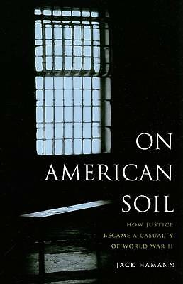 On American Soil. How Justice Became a Casualty of World War II by Hamann, Jack