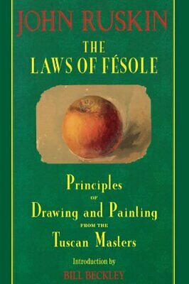 The Laws of Fesole: Principles of Drawing and Paint... by Ruskin, John Paperback
