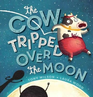 NEW The Cow Tripped Over the Moon By Tony Wilson Hardcover Free Shipping