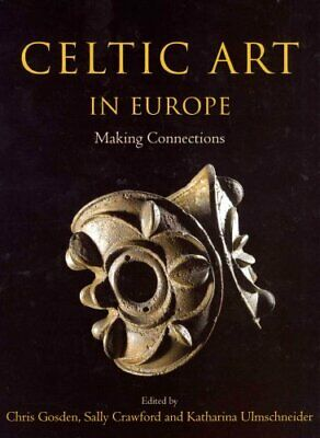 Celtic Art in Europe : Making Connections (2014, Hardcover)
