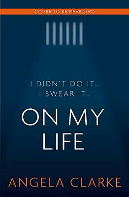 On My Life: the gripping fast-paced thriller with a killer twist, Clarke, Angela