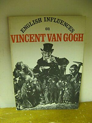 English influences on Vincent van Gogh: An exhibition or... by Pickvance, Ronald