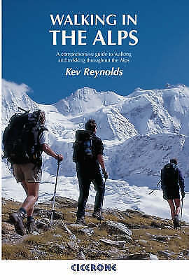 Walking in the Alps: A Comprehensive Guide to Walking and Trekking Throughout th