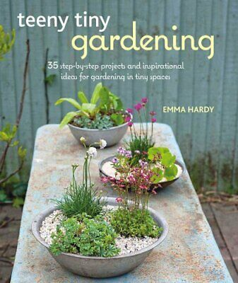 Teeny Tiny Gardening: 35 Step-by-Step Projects and Inspirational Ideas for...