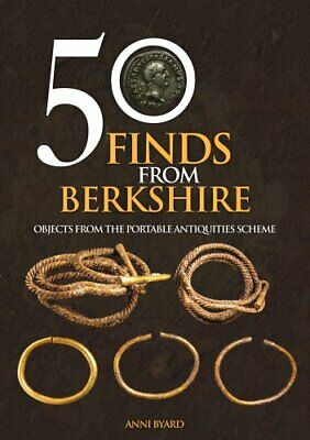 50 Finds from Berkshire Objects from the Portable Antiquities S... 9781445675008