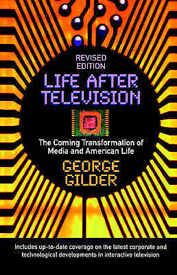 Life After Television. The Coming Transformation of Media and American Life by G