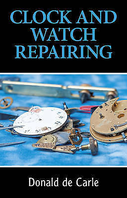 Clock and Watch Repairing by Carle, Donald de (Paperback book, 2010)