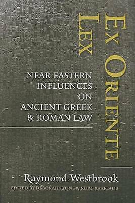 Ex Oriente Lex. Near Eastern Influences on Ancient Greek and Roman Law by Westbr