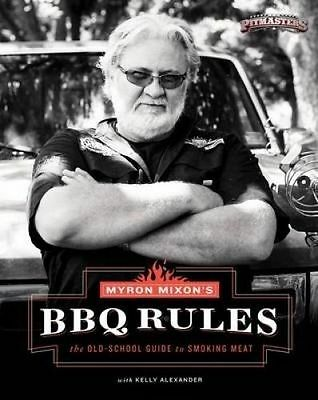 Myron Mixon's BBQ Rules: The Old-School Guide to Smoking Meat by Mixon, Myron (H