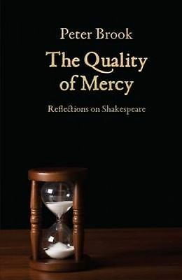 The Quality of Mercy. Reflections on Shakespeare by Brook, Peter (Paperback book
