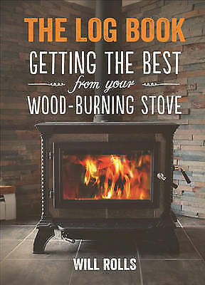 The Log Book. Getting the Best from Your Wood-Burning Stove by Rolls, Will (Pape