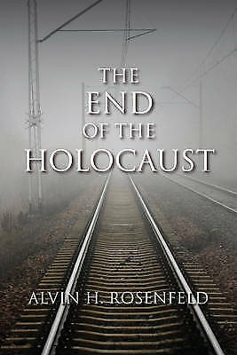 The End of the Holocaust by Rosenfeld, Alvin (Hardback book, 2011)