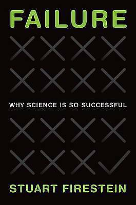 Failure. Why Science Is so Successful by Firestein, Stuart (Professor of Neurosc
