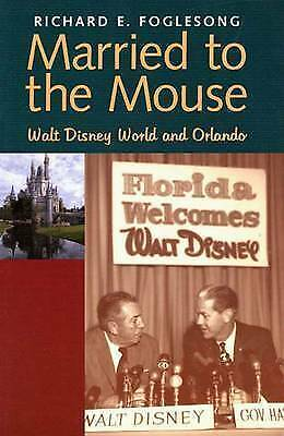 Married to the Mouse. Walt Disney World and Orlando by Foglesong, Richard E. (Pa