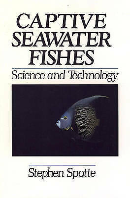 Captive Seawater Fishes. Science and Technology by Spotte, Stephen (Hardback boo