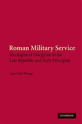 Roman Military Service. Ideologies of Discipline in the Late Republic and Early