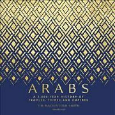 Arabs A 3,000-Year History of Peoples, Tribes, and Empires 9781982666071