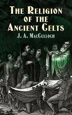 Celtic, Irish: The Religion of the Ancient Celts by J. A. MacCulloch (2012,...