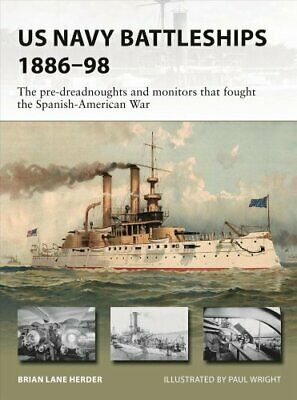 US Navy Battleships 1886-98 The pre-dreadnoughts and monitors t... 9781472835024
