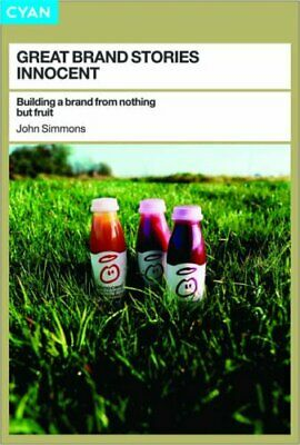Great Brand Stories: Innocent : Building a Brand fr... by John Simmons Paperback