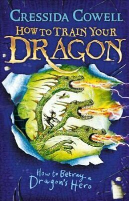 How to Train Your Dragon: How to Betray a Dragon's Hero Book 11 9781444913989
